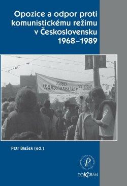 Obalka Opozice a odpor proti komunistickému režimu v Československu 1968-1989