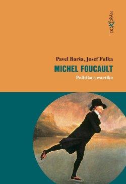 Obalka Michel Foucault: politika a estetika