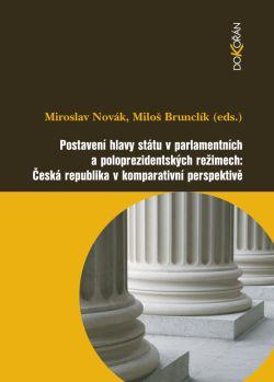 Obalka Postavení hlavy státu v parlamentních a poloprezidentských režimech: Česká republika v komparativní perspektivě
