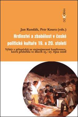 Obalka Hrdinství a zbabělost v české politické kultuře 19. a 20. století