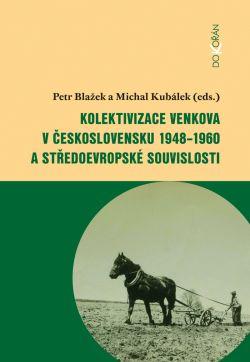 Obalka Kolektivizace venkova v Československu 1948-1960 a středoevropské souvislosti