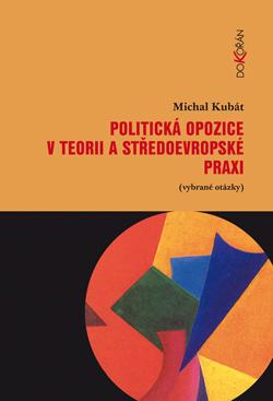 Obalka Politická opozice v teorii a středoevropské praxi (vybrané otázky)