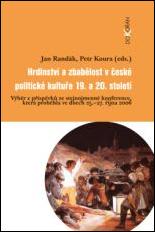 Hrdinství a zbabělost v české politické kultuře 19. a 20. století